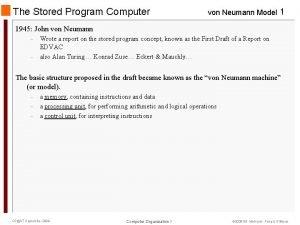 The Stored Program Computer von Neumann Model 1