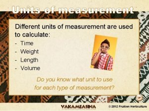 Units of measurement Different units of measurement are