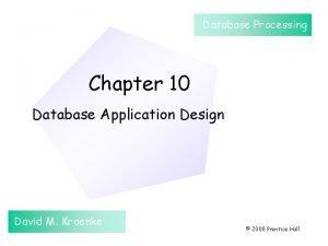 Database Processing Chapter 10 Database Application Design David