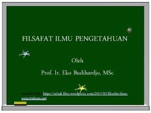 FILSAFAT ILMU PENGETAHUAN Oleh Prof Ir Eko Budihardjo