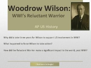 Woodrow Wilson WWIs Reluctant Warrior AP US History