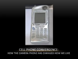 CELL PHONE CONVERGENCE HOW THE CAMERA PHONE HAS
