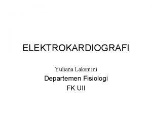 ELEKTROKARDIOGRAFI Yuliana Laksmini Departemen Fisiologi FK UII Definisi