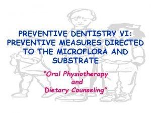 PREVENTIVE DENTISTRY VI PREVENTIVE MEASURES DIRECTED TO THE