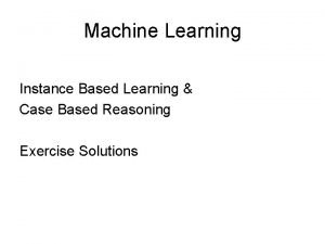 Machine Learning Instance Based Learning Case Based Reasoning