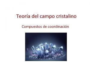 Teora del campo cristalino Compuestos de coordinacin Teora
