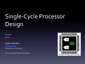 SingleCycle Processor Design CS 3220 Fall 2014 Hadi