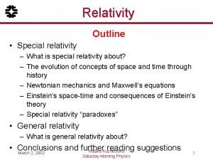 Relativity Outline Special relativity What is special relativity