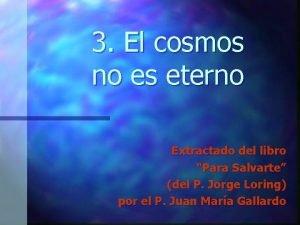 3 El cosmos no es eterno Extractado del