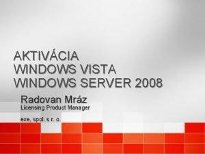 AKTIVCIA WINDOWS VISTA WINDOWS SERVER 2008 Radovan Mrz