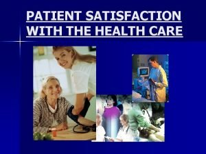 PATIENT SATISFACTION WITH THE HEALTH CARE Health Care