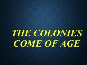 THE COLONIES COME OF AGE ENGLAND ITS COLONIES
