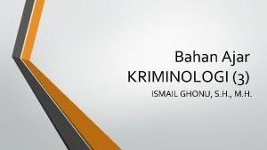Bahan Ajar KRIMINOLOGI 3 ISMAIL GHONU S H