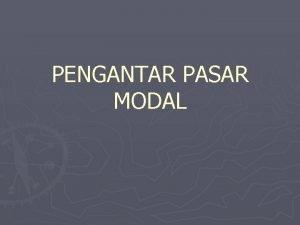 PENGANTAR PASAR MODAL Definisi Pasar Modal Pasar Modal