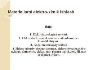 Materiallarni elektroximik ishlash Reja 1 Elektrotexnologiya asoslari 2
