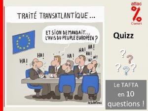 Quizz Le TAFTA en 10 questions Quizz mode