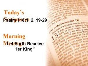 Todays Scripture Psalm 118 1 2 19 29