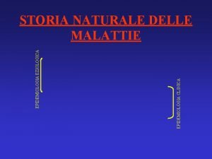 EPIDEMIOLOGIA CLINICA EPIDEMIOLOGIA EZIOLOGICA STORIA NATURALE DELLE MALATTIE