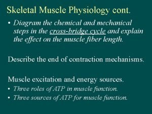 Skeletal Muscle Physiology cont Diagram the chemical and