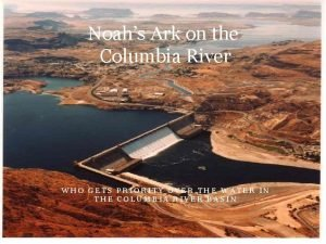 Noahs Ark on the Columbia River WHO GETS