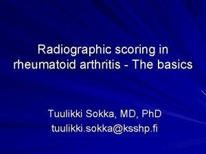 Radiographic scoring in rheumatoid arthritis The basics Tuulikki