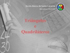 Escola Bsica de Santa Catarina Ano Letivo 20122013