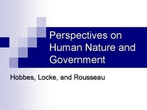 Perspectives on Human Nature and Government Hobbes Locke