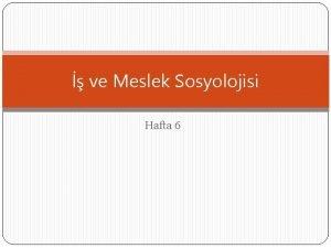 ve Meslek Sosyolojisi Hafta 6 EMILE DURKHEIM Durkheim