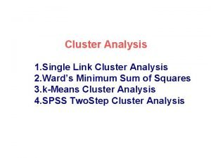 Cluster Analysis 1 Single Link Cluster Analysis 2