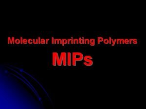 Molecular Imprinting Polymers MIPs Introduction q In chemistry