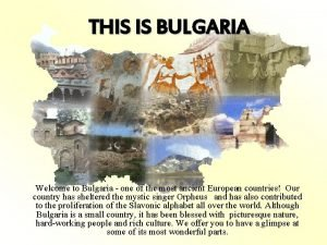 THIS IS BULGARIA Welcome to Bulgaria one of