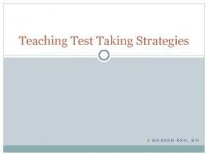 Teaching Test Taking Strategies J MESSER BSN RN