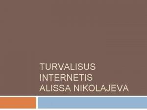 TURVALISUS INTERNETIS ALISSA NIKOLAJEVA Turvaline Parool See on