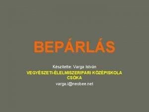 BEPRLS Ksztette Varga Istvn VEGYSZETILELMISZERIPARI KZPISKOLA CSKA varga