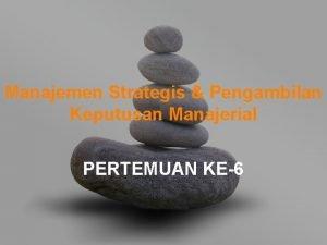 Manajemen Strategis Pengambilan Keputusan Manajerial PERTEMUAN KE6 KONSEP