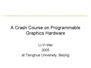 A Crash Course on Programmable Graphics Hardware LiYi