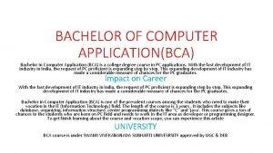 BACHELOR OF COMPUTER APPLICATIONBCA Bachelor in Computer Application