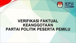VERIFIKASI FAKTUAL KEANGGOTAAN PARTAI POLITIK PESERTA PEMILU METODE