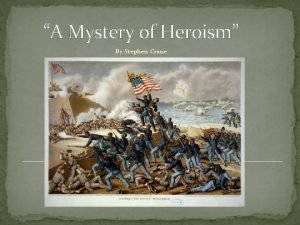 A Mystery of Heroism By Stephen Crane Stephen