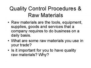 Quality Control Procedures Raw Materials Raw materials are