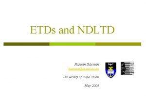 ETDs and NDLTD Hussein Suleman husseincs uct ac