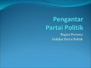 Pengantar Partai Politik Bagian Pertama Hakikat Partai Politik