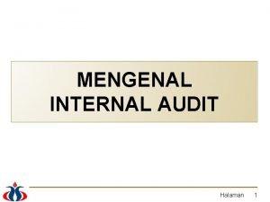 MENGENAL INTERNAL AUDIT Halaman 1 DEFINISI Internal audit