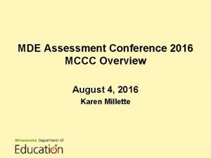 MDE Assessment Conference 2016 MCCC Overview August 4