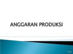 ANGGARAN PRODUKSI 110 Anggaran Produksi v Dalam arti