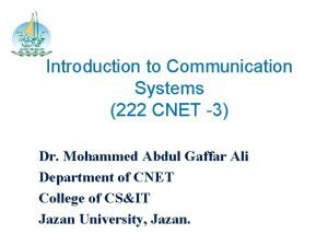 Introduction to Communication Systems 222 CNET 3 Dr