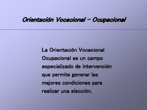 Orientacin Vocacional Ocupacional La Orientacin Vocacional Ocupacional es