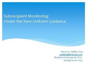 Subrecipient Monitoring Under the New Uniform Guidance Steven