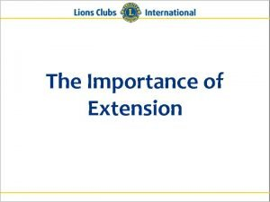 The Importance of Extension Why is Extension Important