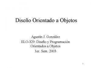 Diseo Orientado a Objetos Agustn J Gonzlez ELO329